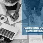 ¿Cuál es la diferencia entre Factoring y Confirming?
